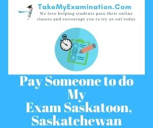Pay Someone to do My Exam Saskatoon Saskatchewan